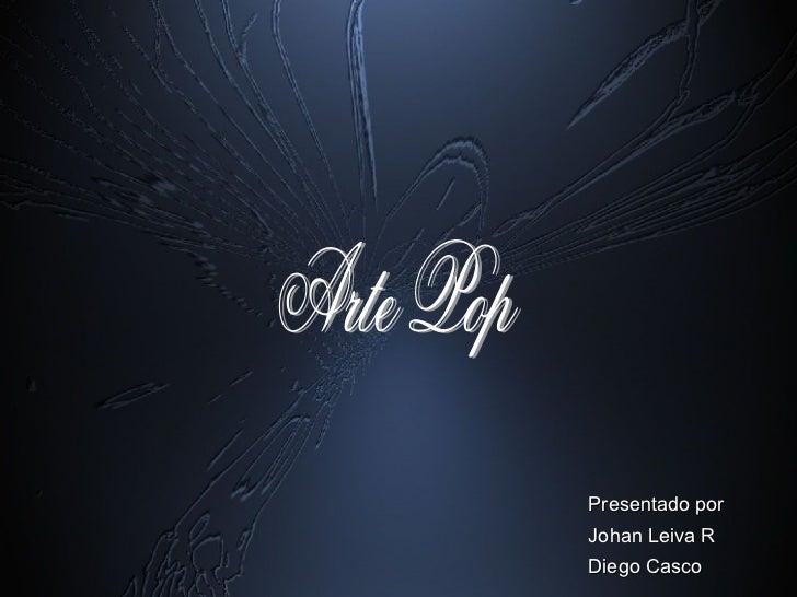 Arte Pop Presentado por Johan Leiva R Diego Casco