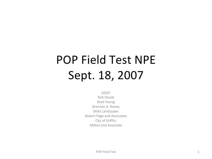 POP Field Test NPE Sept. 18, 2007 GDOT Rick Douds Brad Young Brennan A. Roney Delta Landscape: Robert Page and Associates ...