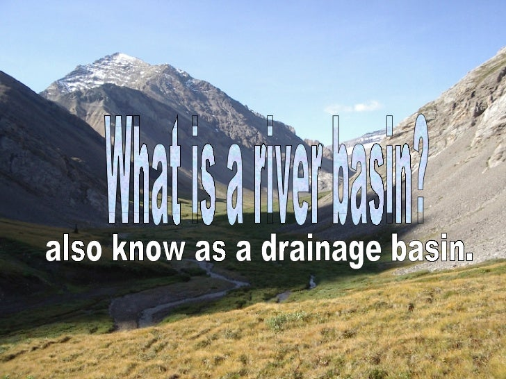 What is a river basin? also know as a drainage basin.
