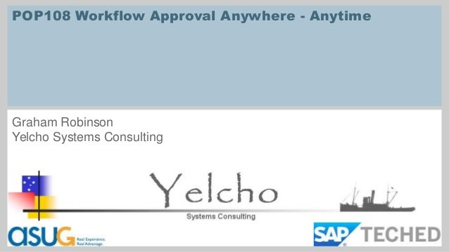 POP108 Workflow Approval Anywhere - Anytime  Graham Robinson Yelcho Systems Consulting