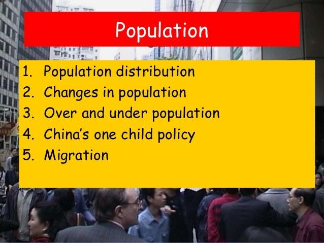 Population1.   Population distribution2.   Changes in population3.   Over and under population4.   China's one child polic...