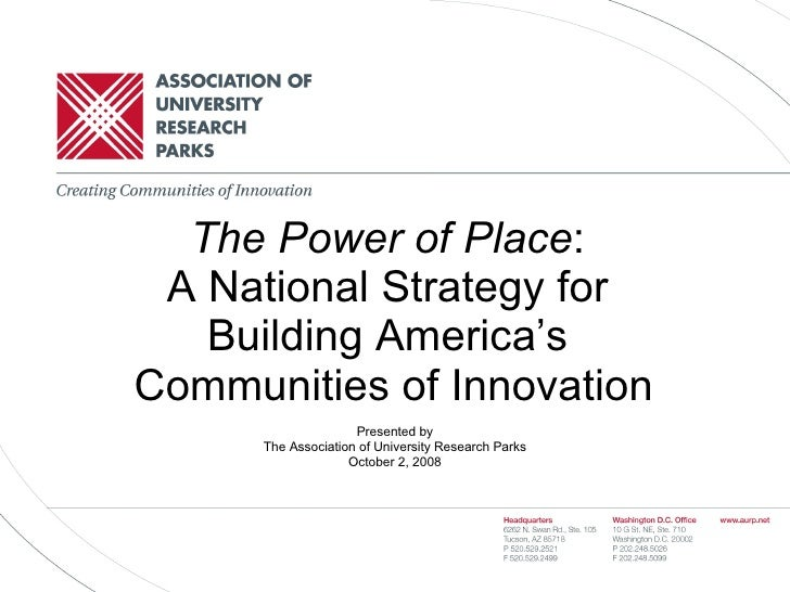 The Power of Place :  A National Strategy for  Building America's  Communities of Innovation Presented by The Association ...