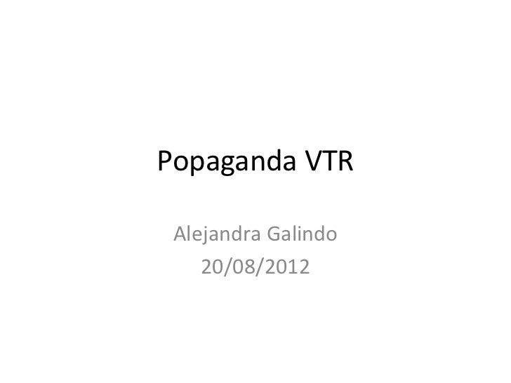 Popaganda VTR Alejandra Galindo    20/08/2012