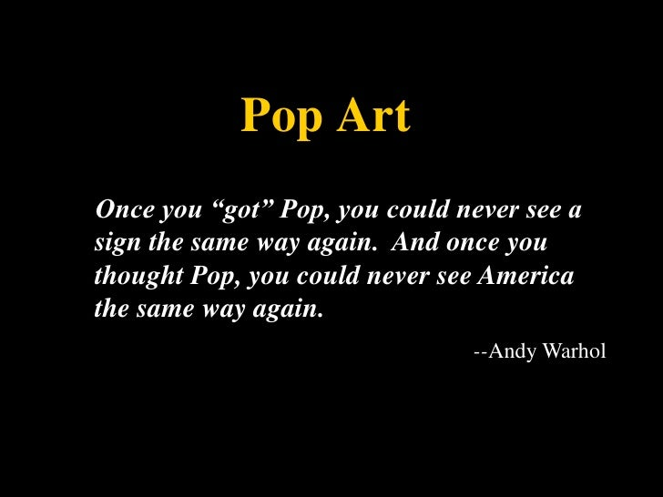 """Pop Art<br />Once you """"got"""" Pop, you could never see a sign the same way again.  And once you thought Pop, you could never..."""