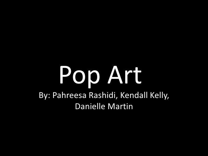 Pop ArtBy: Pahreesa Rashidi, Kendall Kelly,         Danielle Martin