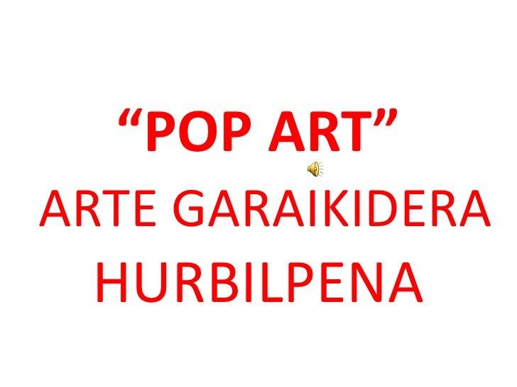 """POP ART"" ARTE GARAIKIDERA  HURBILPENA"