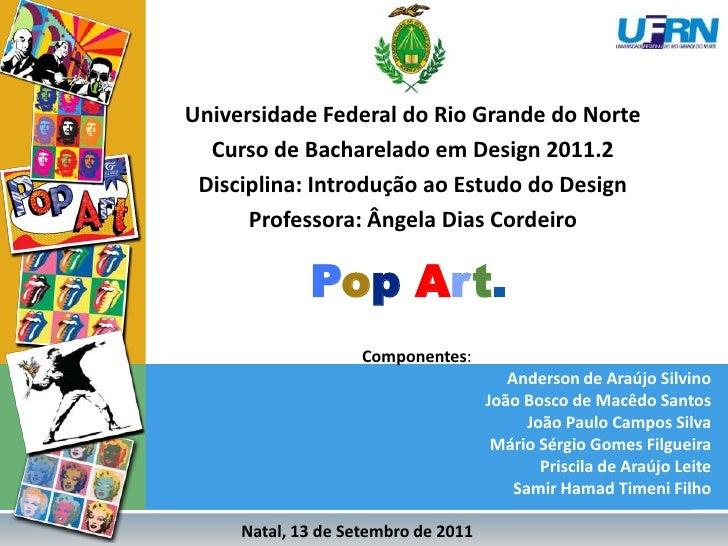 Universidade Federal do Rio Grande do Norte<br />Curso de Bacharelado em Design 2011.2<br />Disciplina: Introdução ao Estu...