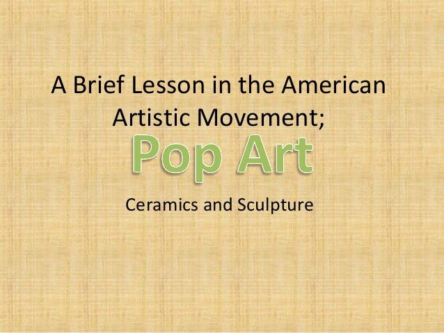 A Brief Lesson in the American Artistic Movement; Ceramics and Sculpture