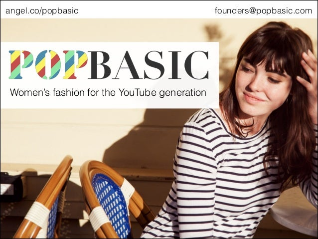 angel.co/popbasic  Women's fashion for the YouTube generation  founders@popbasic.com