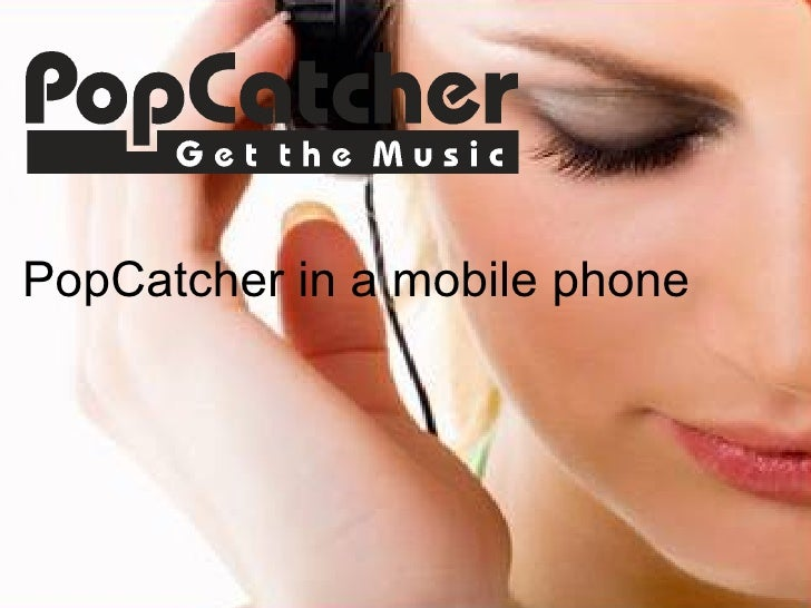 PopCatcher in a mobile phone