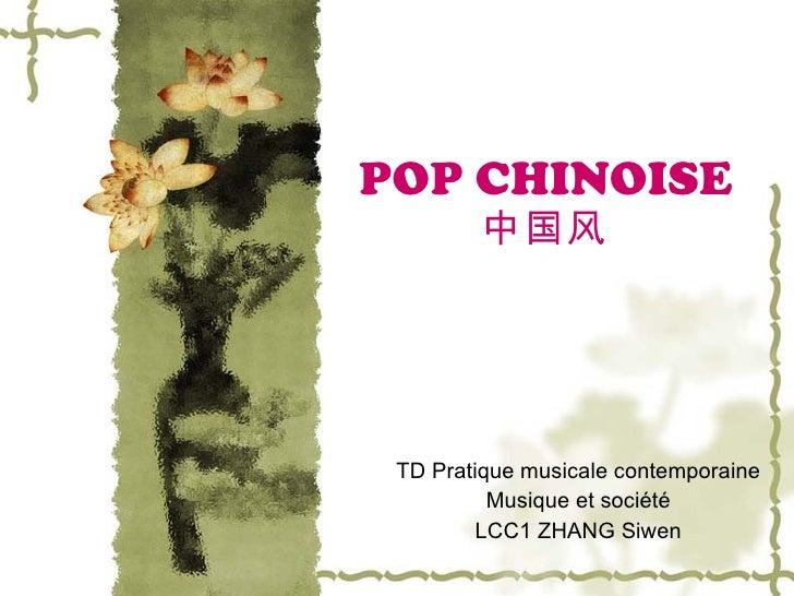 POP CHINOISE 中国风 TD Pratique musicale contemporaine Musique et société LCC1 ZHANG Siwen