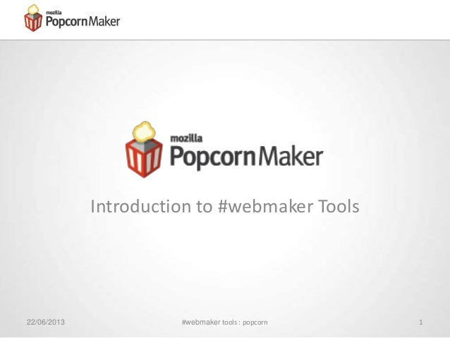 Introduction to #webmaker Tools22/06/2013 #webmaker tools : popcorn 1