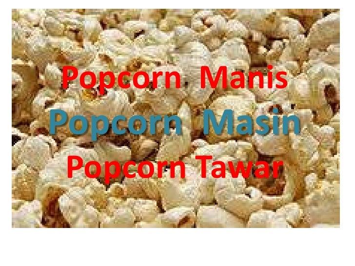 Popcorn  Manis<br />Popcorn  Masin<br />Popcorn Tawar<br />