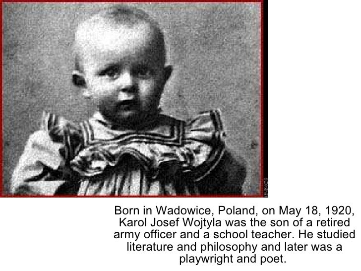 Born in Wadowice, Poland, on May 18, 1920, Karol Josef Wojtyla was the son of a retired army officer and a school teacher....