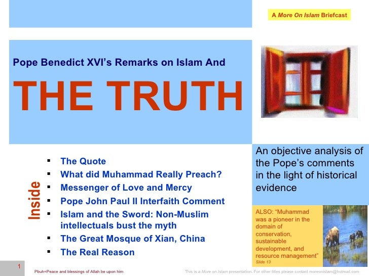 Pope Benedict XVI's Remarks on Islam And   THE TRUTH An objective analysis of the Pope's comments in the light of historic...