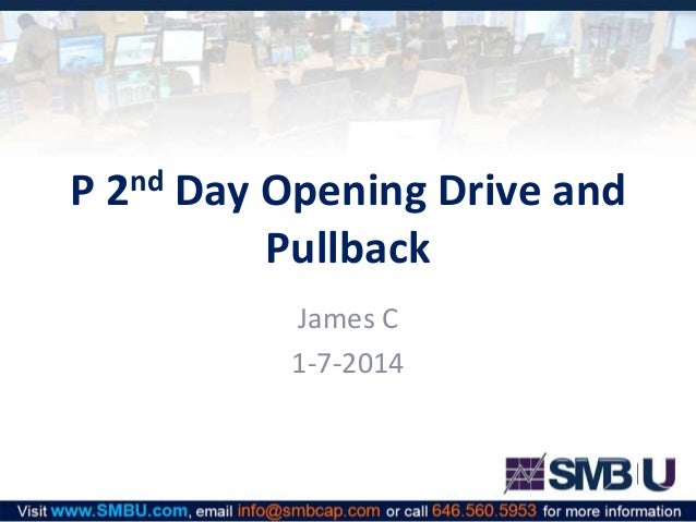P  nd 2  Day Opening Drive and Pullback James C 1-7-2014