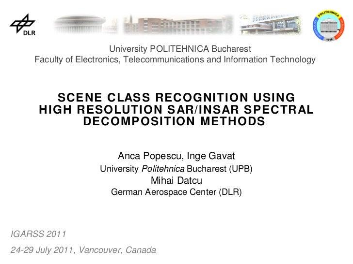 SCENE CLASS RECOGNITION USING HIGH RESOLUTION SAR/INSAR SPECTRAL DECOMPOSITION METHODS  Anca Popescu, Inge Gavat Universit...