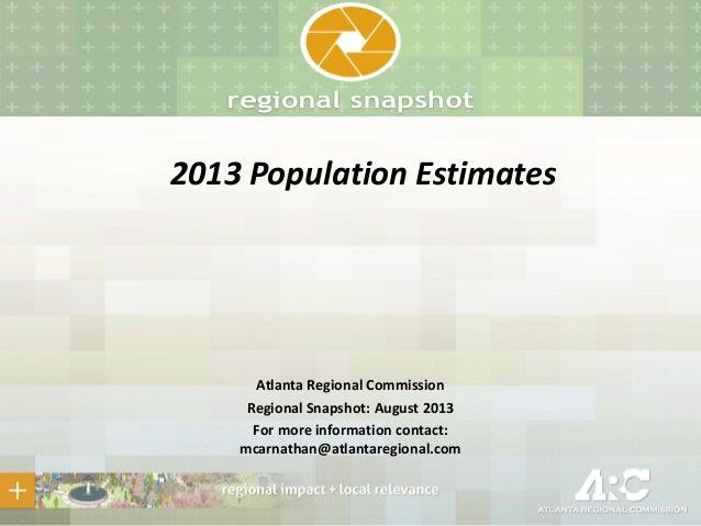 2013 Population Estimates Atlanta Regional Commission Regional Snapshot: August 2013 For more information contact: mcarnat...