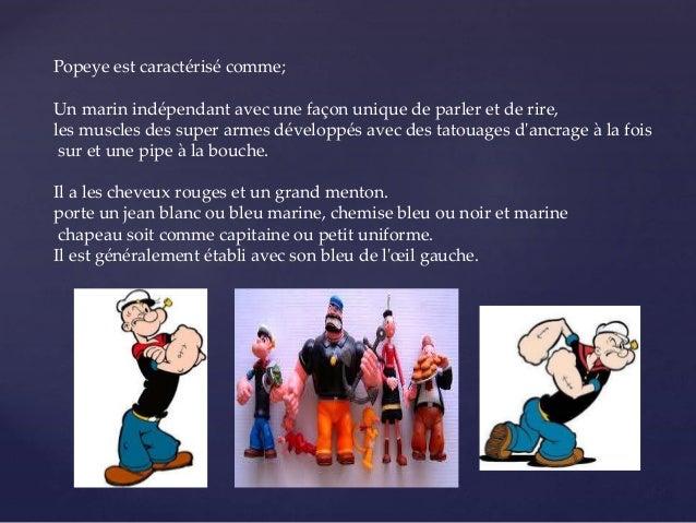 Popeye est caractérisé comme; Un marin indépendant avec une façon unique de parler et de rire, les muscles des super armes...