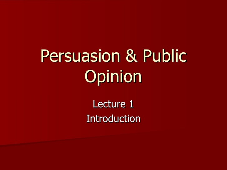 Public Opinion and Persuasion: Lecture 1