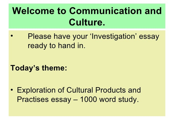 Welcome to Communication and Culture. <ul><li>Please have your 'Investigation' essay  ready to hand in. </li></ul><ul><li>...