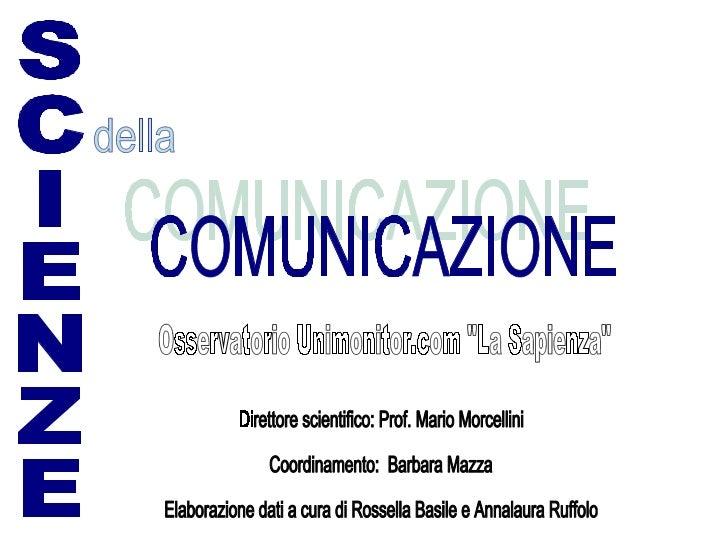 SCIENZE della COMUNICAZIONE Direttore scientifico: Prof. Mario Morcellini Coordinamento:  Barbara Mazza Elaborazione dati ...