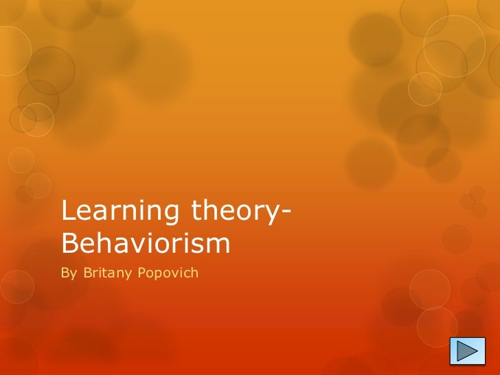 Learning theory-BehaviorismBy Britany Popovich