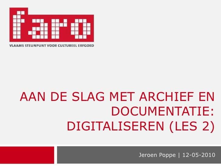 Aan de slag met Archief en documentatie:digitaliseren (Les 2)<br />Jeroen Poppe | 12-05-2010<br />