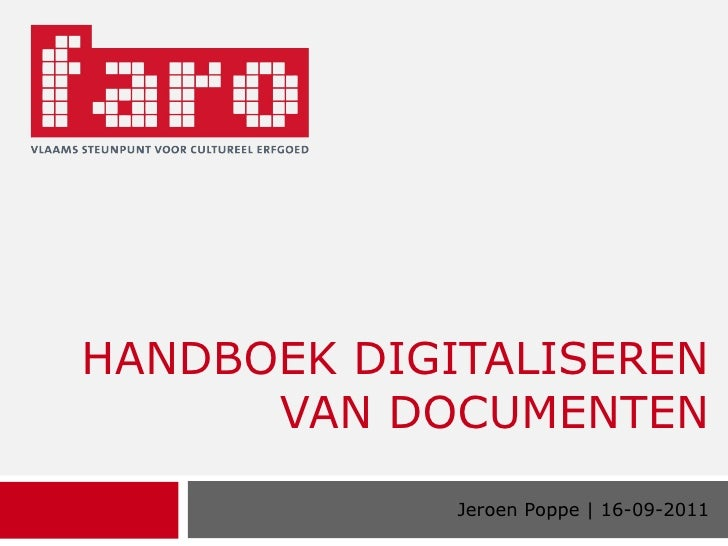 HANDBOEK DIGITALISEREN VAN DOCUMENTEN Jeroen Poppe | 16-09-2011