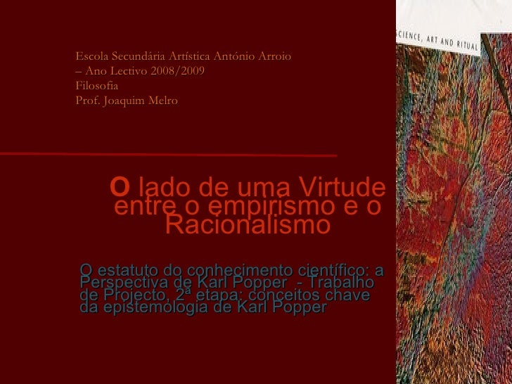 O  lado de uma Virtude entre o empirismo e o Racionalismo <ul><li>Escola Secundária Artística António Arroio  </li></ul><u...