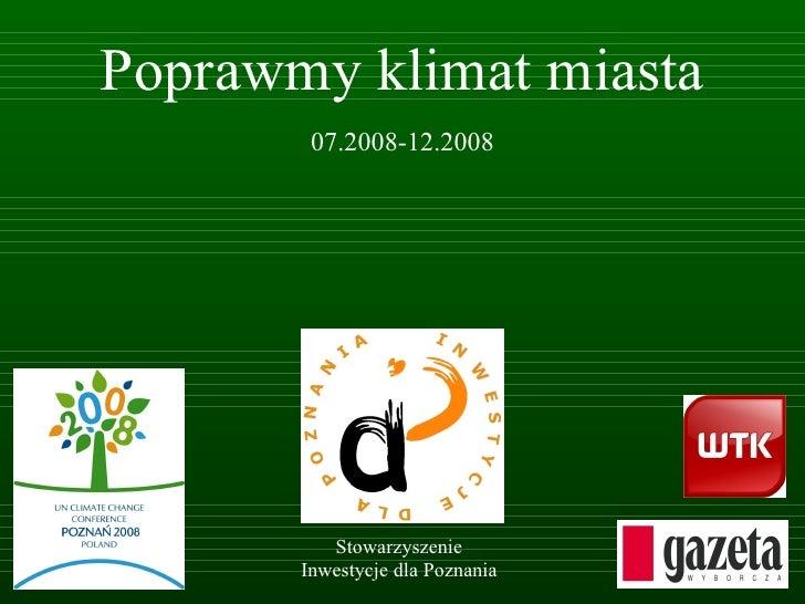 Poprawmy klimat miasta 07.2008-12.2008 Stowarzyszenie Inwestycje dla Poznania