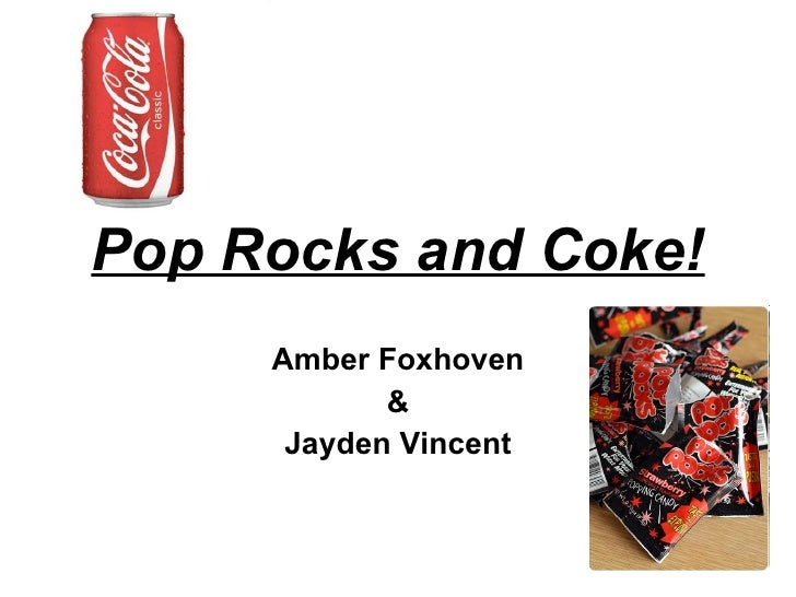 Pop rocks and coke! amber foxhoven
