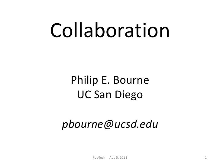 CollaborationPhilip E. Bourne UC San Diegopbourne@ucsd.edu<br />PopTech     Aug 5, 2011<br />1<br />