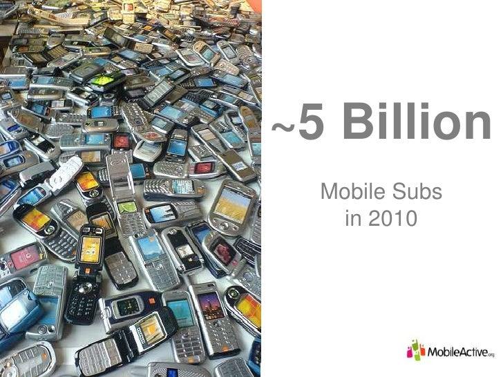 ~5 Billion<br />Mobile Subs <br />in 2010<br />