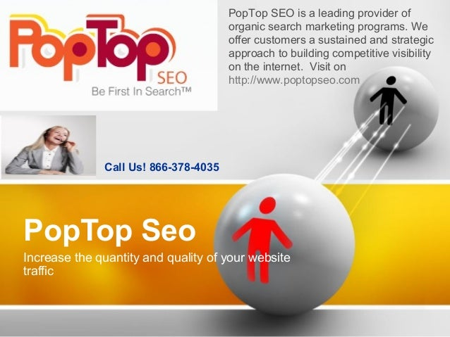 PopTop SeoIncrease the quantity and quality of your websitetrafficCall Us! 866-378-4035PopTop SEO is a leading provider of...