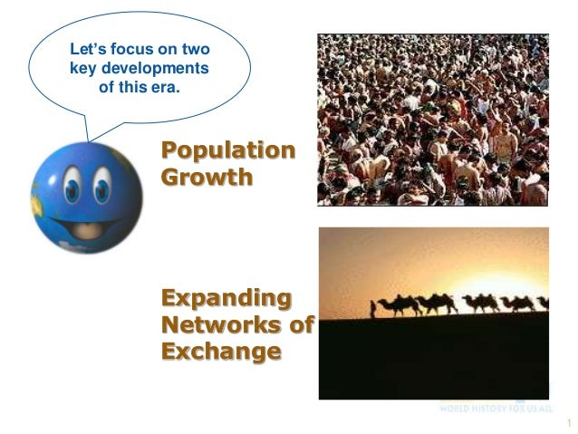 Let's focus on two key developments of this era.  Population Growth  Expanding Networks of Exchange 1