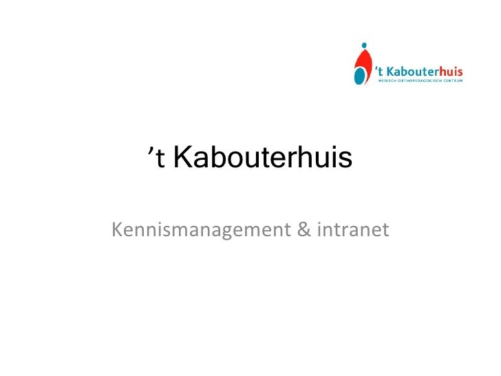 ' t  Kabouterhuis Kennismanagement & intranet