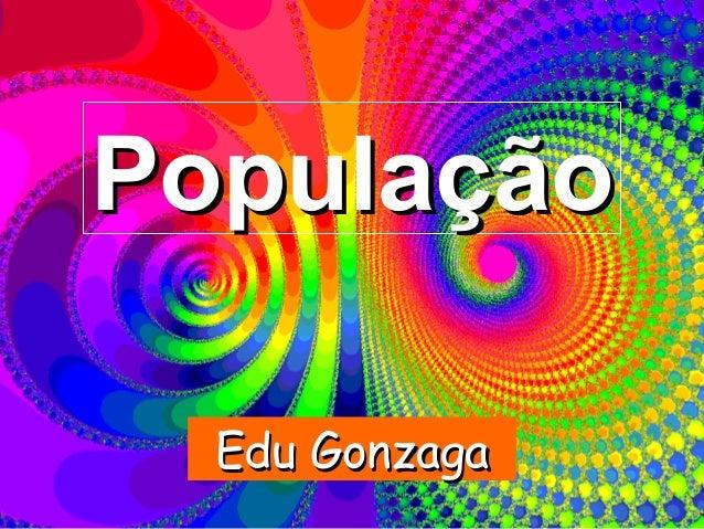 PopulaçãoPopulação Edu GonzagaEdu Gonzaga