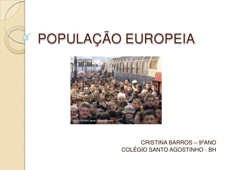 POPULAÇÃO EUROPEIA              CRISTINA BARROS – 9ºANO         COLÉGIO SANTO AGOSTINHO - BH