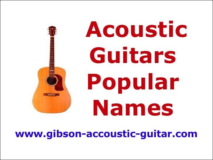 Acoustic Guitars Popular Names www.gibson-accoustic-guitar.com