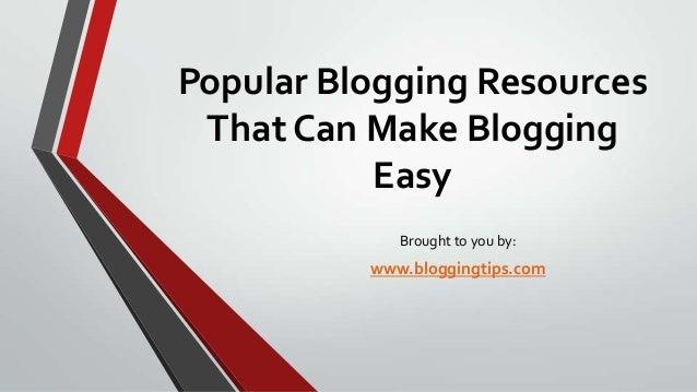 Popular Blogging Resources That Can Make Blogging Easy