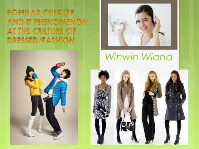 Popular Culture And It Phenomenon At The Culture Of Fashion