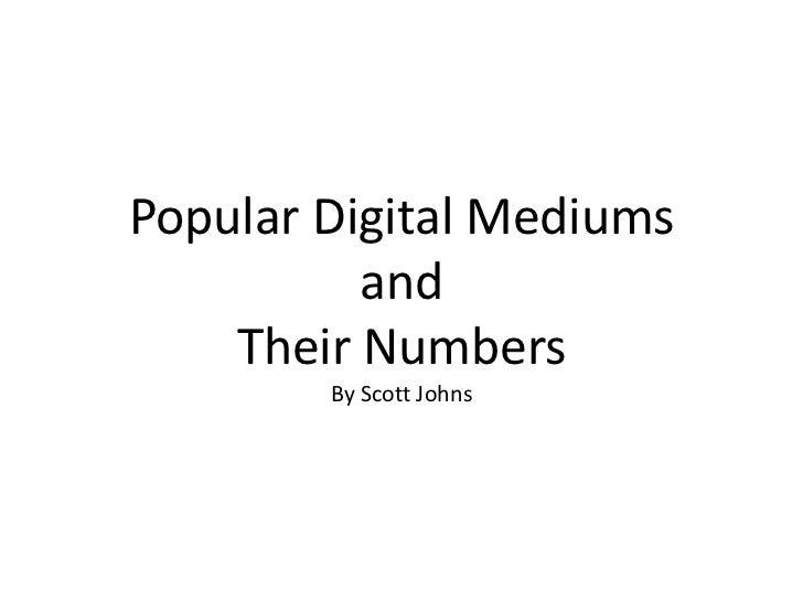Popular Digital MediumsandTheir NumbersBy Scott Johns<br />