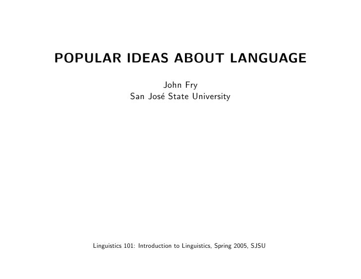 POPULAR IDEAS ABOUT LANGUAGE                         John Fry                 San Jos´ State University                   ...