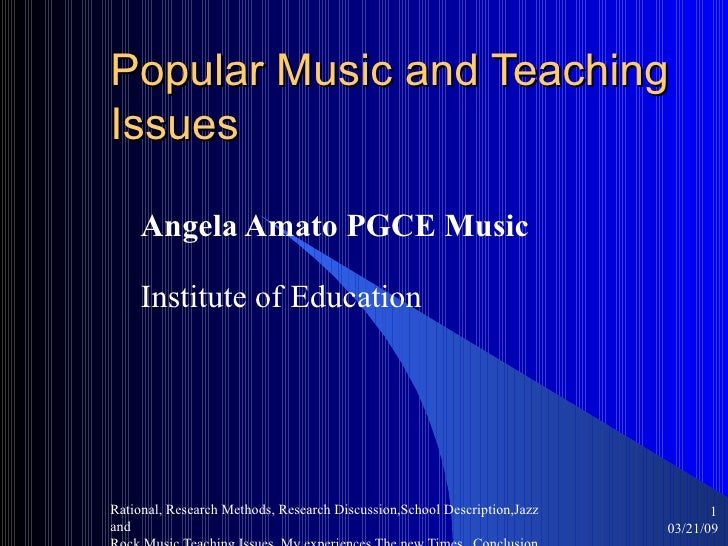 Popular Music and Teaching Issues Angela Amato PGCE Music Institute of Education
