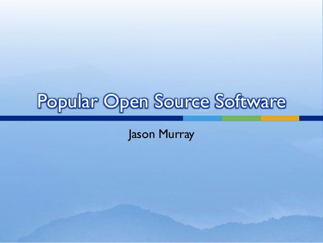 Popular Open Source Software          Jason Murray