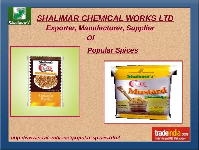 SHALIMAR CHEMICAL WORKS LTD http://www.scwl-india.net/popular-spices.html Exporter, Manufacturer, Supplier Of Popular Spic...