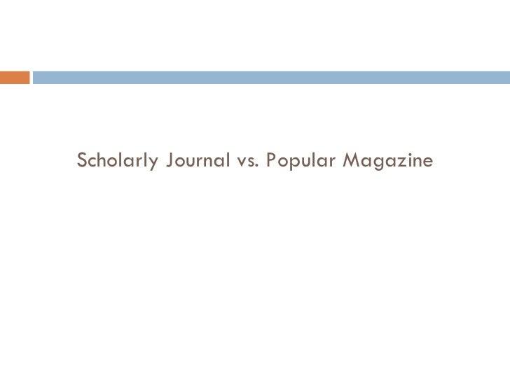Popular Magazines vs. Scholary Journals