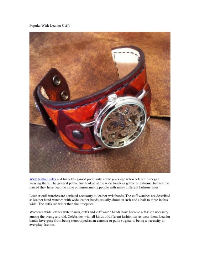 Popular Wide Leather CuffsWide leather cuffs and bracelets gained popularity a few years ago when celebrities beganwearing...
