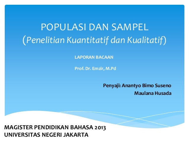 POPULASI DAN SAMPEL (Penelitian Kuantitatif dan Kualitatif) Penyaji: Anantyo Bimo Suseno Maulana Husada MAGISTER PENDIDIKA...